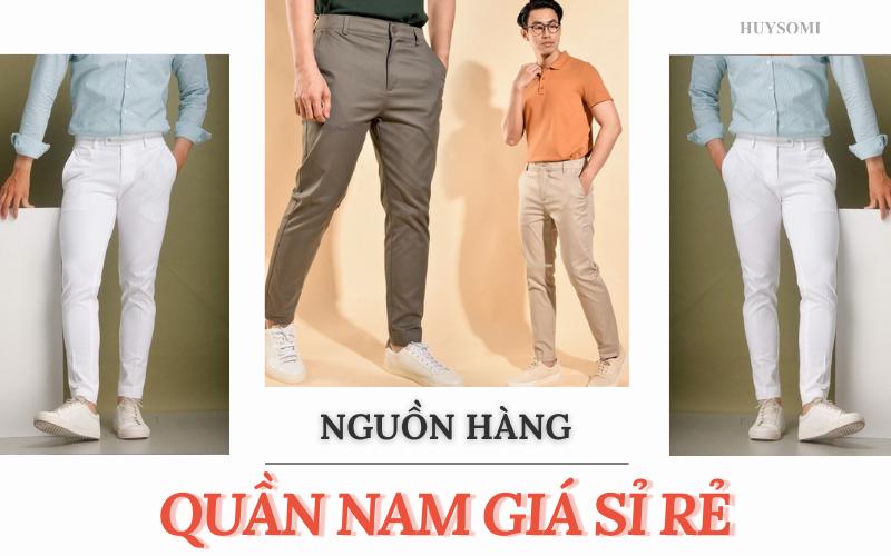 Nguồn hàng quần nam giá sỉ rẻ